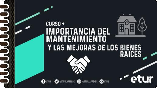 Importancia del mantenimiento y las mejoras de los bienes raíces